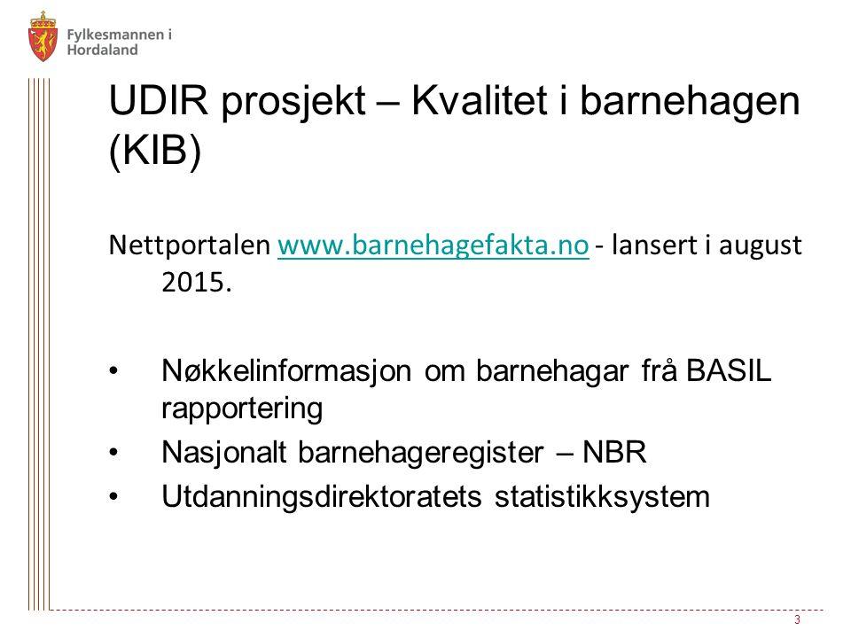 UDIR prosjekt – Kvalitet i barnehagen (KIB) Nettportalen www.barnehagefakta.no - lansert i august 2015.www.barnehagefakta.no Nøkkelinformasjon om barn