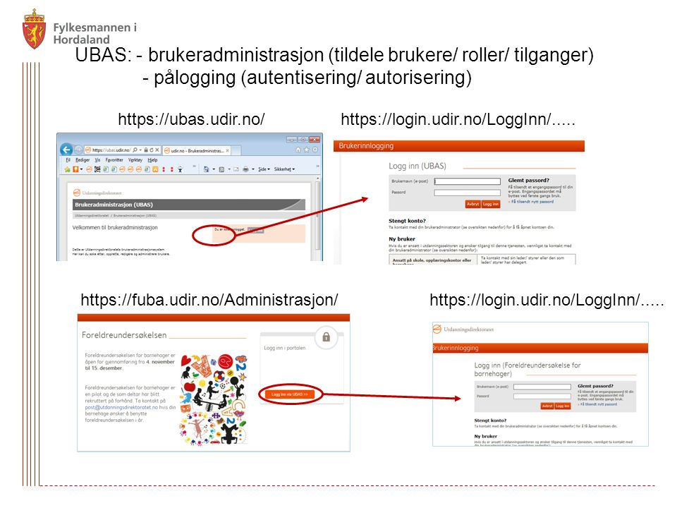 UBAS: - brukeradministrasjon (tildele brukere/ roller/ tilganger) - pålogging (autentisering/ autorisering) https://ubas.udir.no/https://login.udir.no/LoggInn/.....