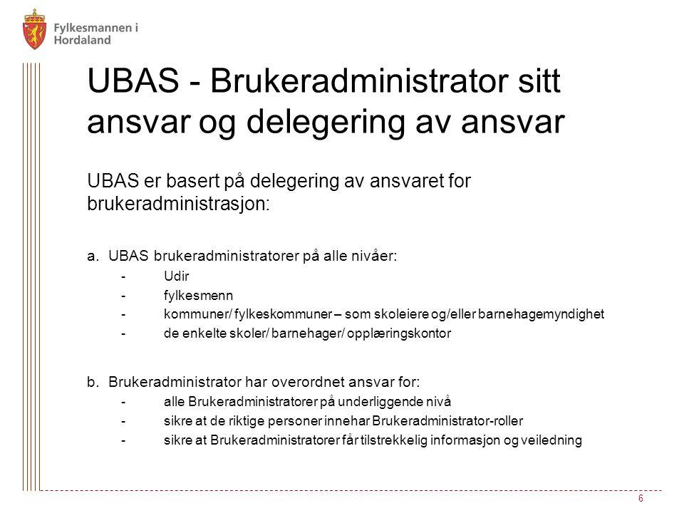 UBAS - Brukeradministrator sitt ansvar og delegering av ansvar UBAS er basert på delegering av ansvaret for brukeradministrasjon: a.
