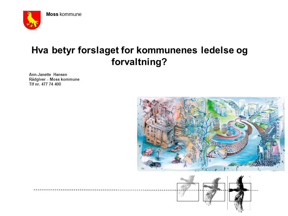 Moss kommune Hva betyr forslaget for kommunenes ledelse og forvaltning.