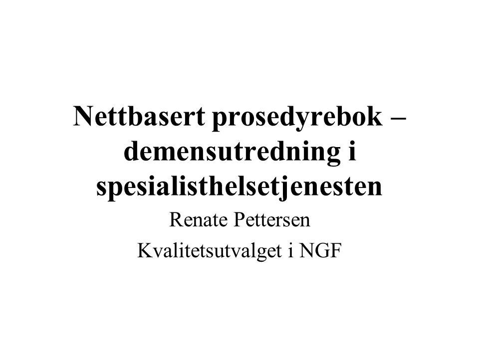 Nettbasert prosedyrebok – demensutredning i spesialisthelsetjenesten Renate Pettersen Kvalitetsutvalget i NGF