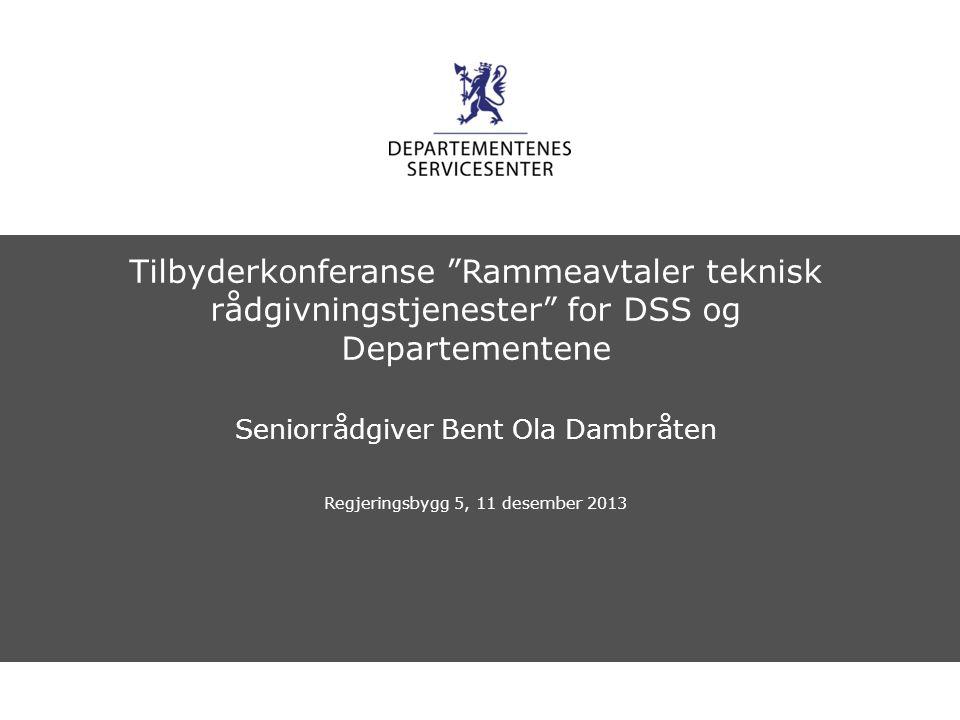 """Departementenes servicesenter Norsk mal: Startside Tilbyderkonferanse """"Rammeavtaler teknisk rådgivningstjenester"""" for DSS og Departementene Seniorrådg"""