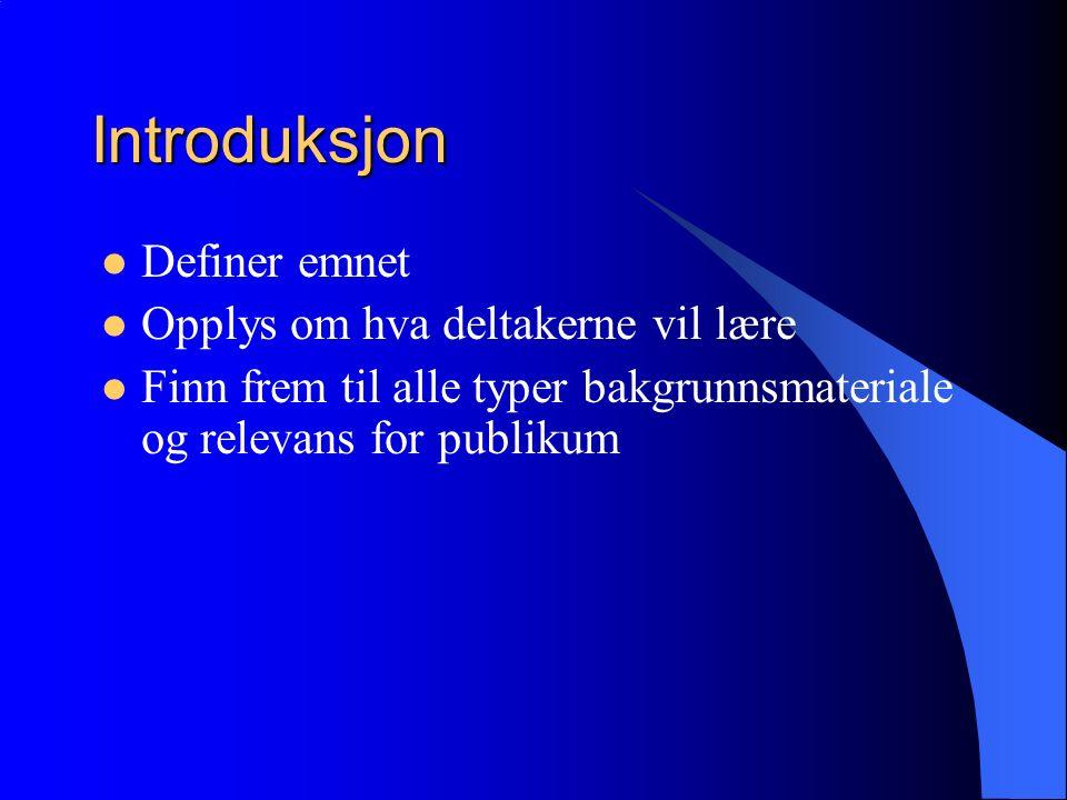 Introduksjon Definer emnet Opplys om hva deltakerne vil lære Finn frem til alle typer bakgrunnsmateriale og relevans for publikum
