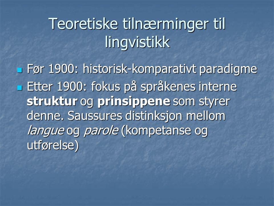 Teoretiske tilnærminger til lingvistikk Før 1900: historisk-komparativt paradigme Før 1900: historisk-komparativt paradigme Etter 1900: fokus på språkenes interne struktur og prinsippene som styrer denne.