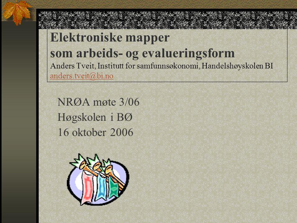 Elektroniske mapper som arbeids- og evalueringsform Anders Tveit, Institutt for samfunnsøkonomi, Handelshøyskolen BI anders.tveit@bi.no anders.tveit@b