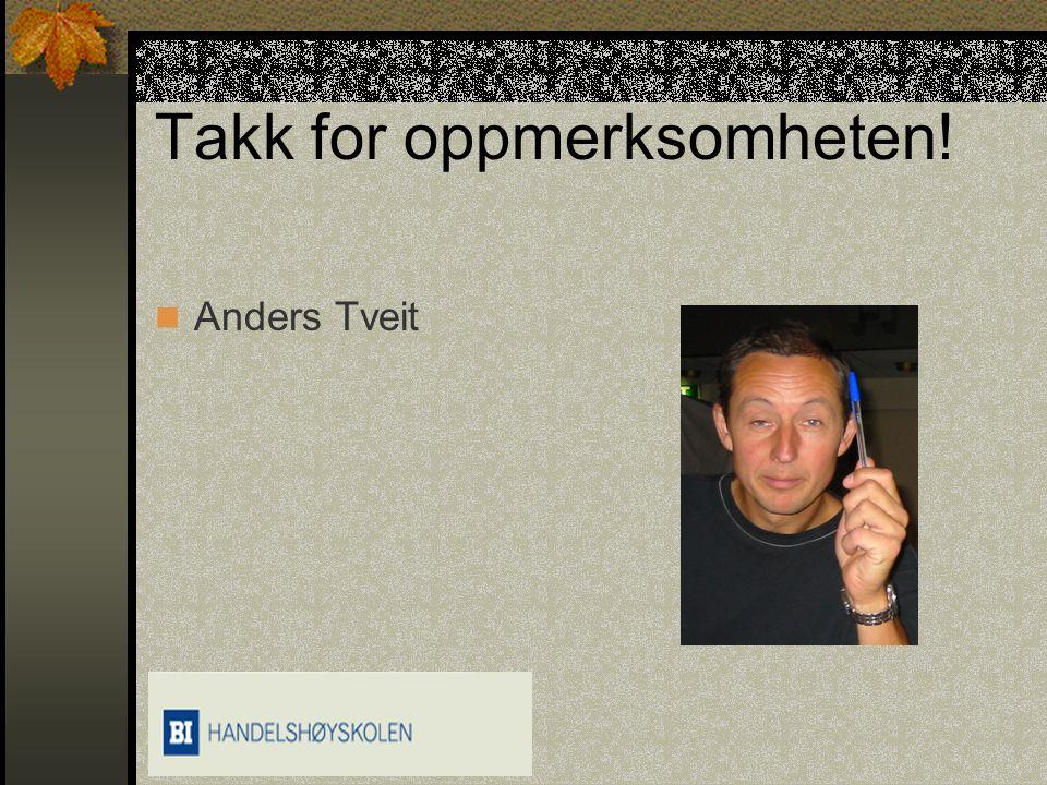 Takk for oppmerksomheten! Anders Tveit