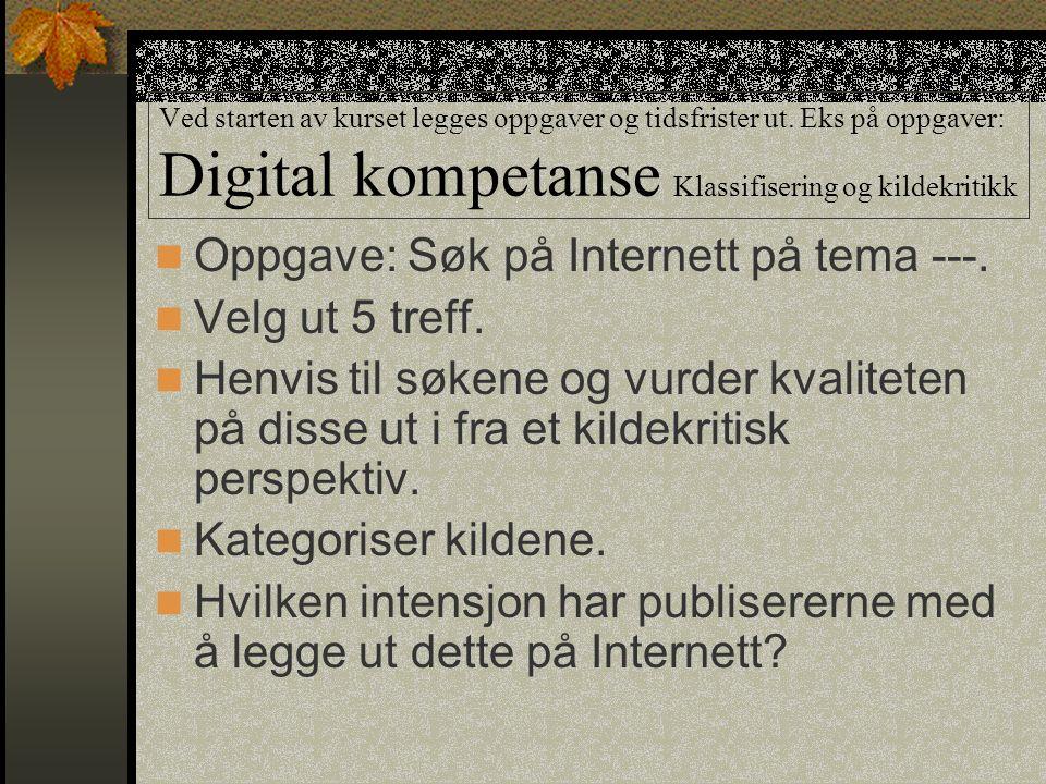 Ved starten av kurset legges oppgaver og tidsfrister ut. Eks på oppgaver: Digital kompetanse Klassifisering og kildekritikk Oppgave: Søk på Internett