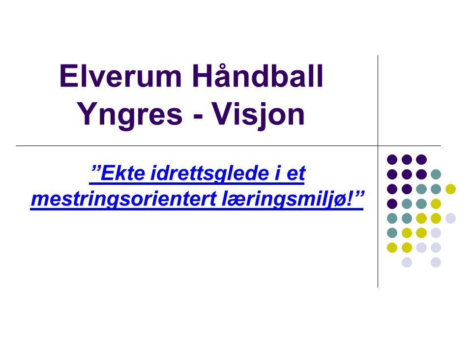 Elverum Håndball Yngres - Visjon Ekte idrettsglede i et mestringsorientert læringsmiljø!