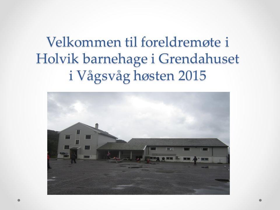 Velkommen til foreldremøte i Holvik barnehage i Grendahuset i Vågsvåg høsten 2015
