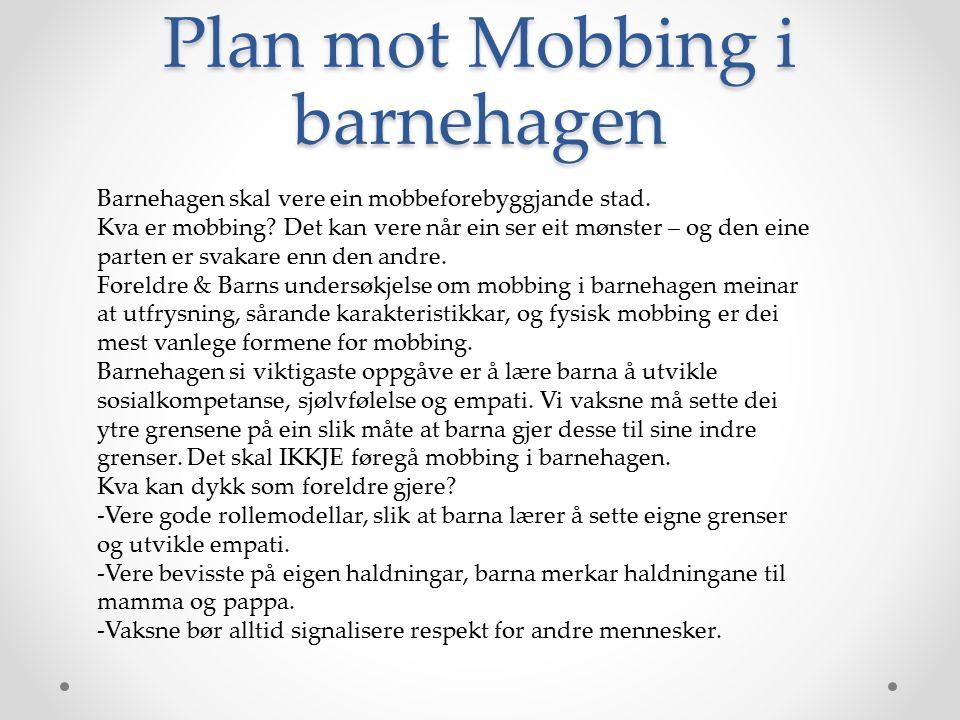 Plan mot Mobbing i barnehagen Barnehagen skal vere ein mobbeforebyggjande stad.
