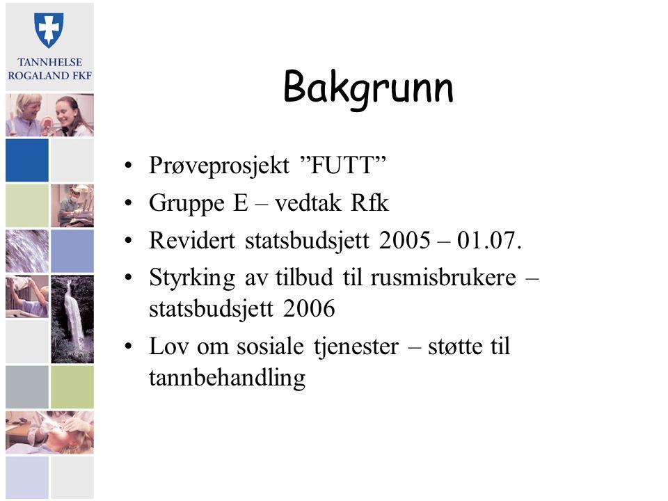 """Bakgrunn Prøveprosjekt """"FUTT"""" Gruppe E – vedtak Rfk Revidert statsbudsjett 2005 – 01.07. Styrking av tilbud til rusmisbrukere – statsbudsjett 2006 Lov"""