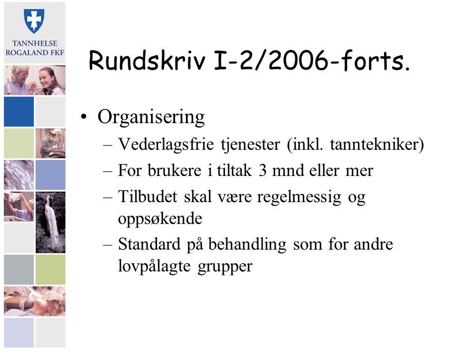 Rundskriv I-2/2006-forts. Organisering –Vederlagsfrie tjenester (inkl. tanntekniker) –For brukere i tiltak 3 mnd eller mer –Tilbudet skal være regelme