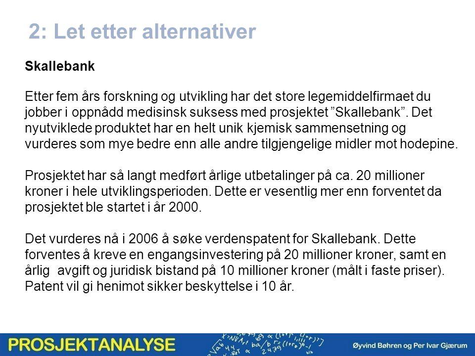 2: Let etter alternativer Skallebank Etter fem års forskning og utvikling har det store legemiddelfirmaet du jobber i oppnådd medisinsk suksess med prosjektet Skallebank .