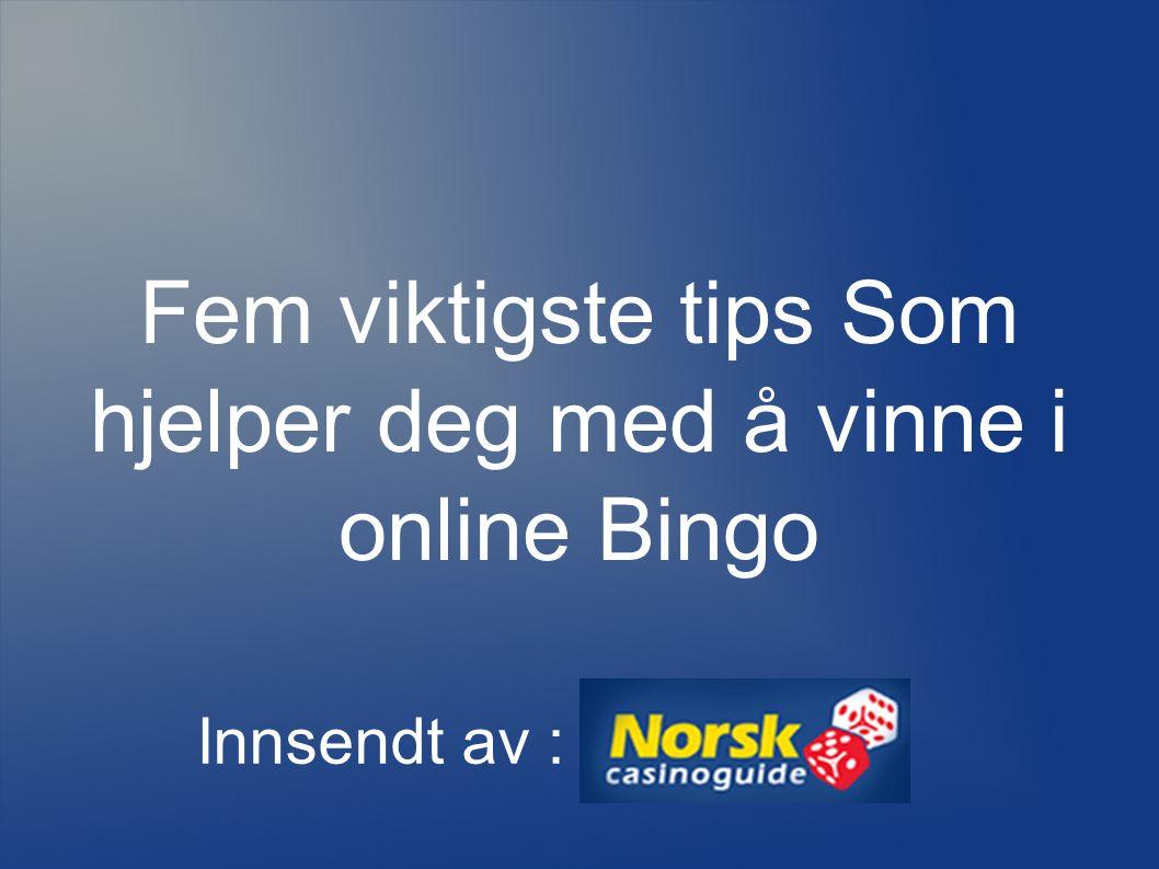Fem viktigste tips Som hjelper deg med å vinne i online Bingo Innsendt av :