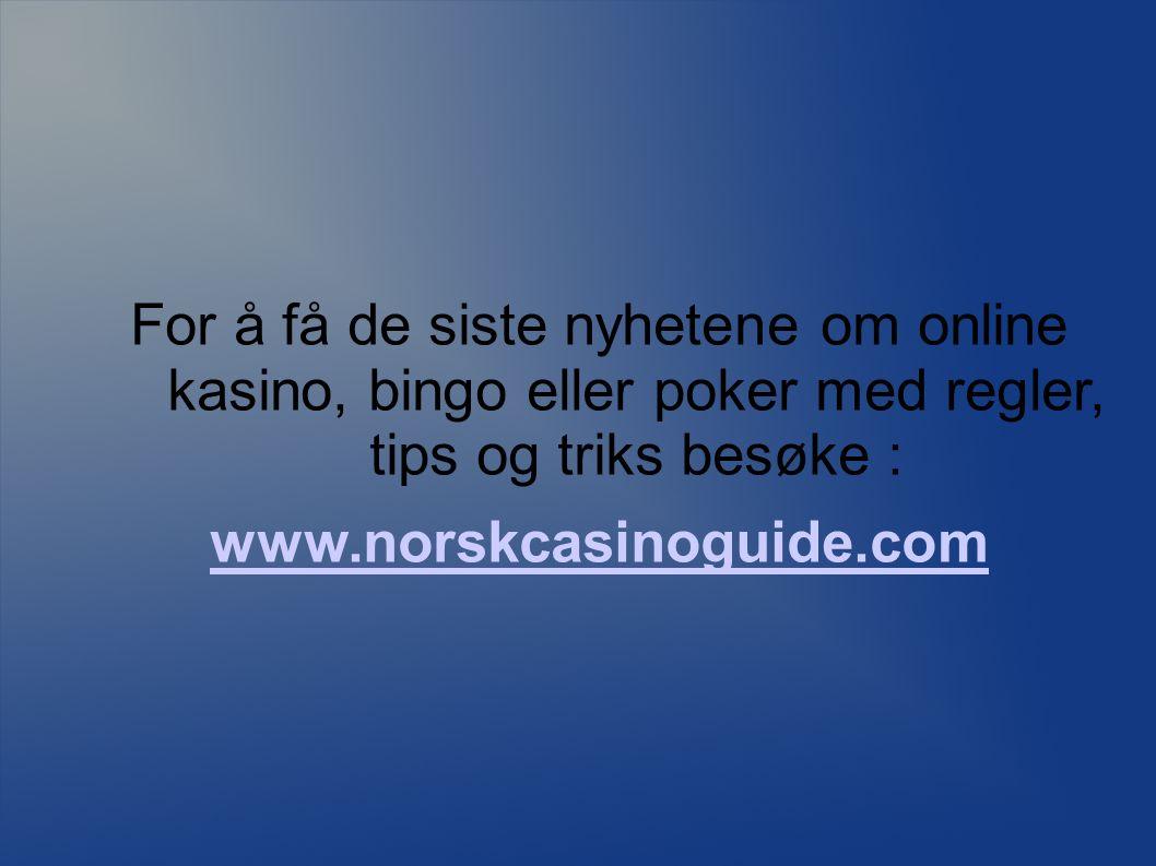 For å få de siste nyhetene om online kasino, bingo eller poker med regler, tips og triks besøke : www.norskcasinoguide.com