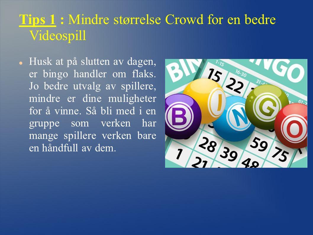 Husk at på slutten av dagen, er bingo handler om flaks. Jo bedre utvalg av spillere, mindre er dine muligheter for å vinne. Så bli med i en gruppe som