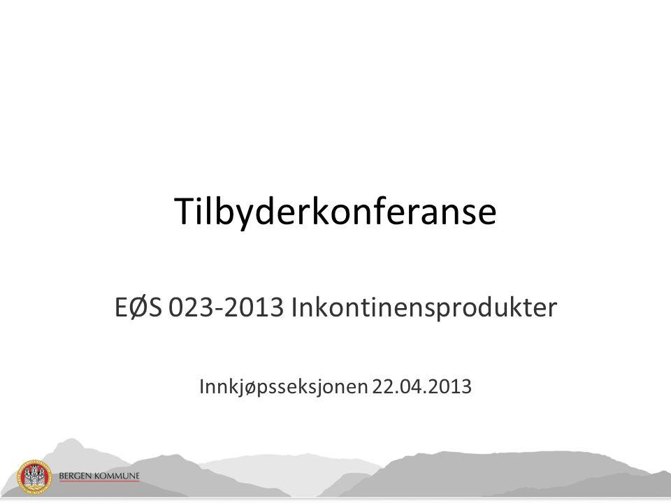 EØS 023-2013 Inkontinensprodukter Innkjøpsseksjonen 22.04.2013 Tilbyderkonferanse
