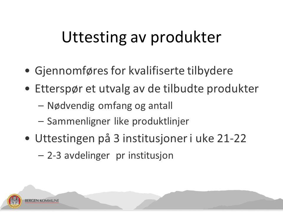 Uttesting av produkter Gjennomføres for kvalifiserte tilbydere Etterspør et utvalg av de tilbudte produkter –Nødvendig omfang og antall –Sammenligner