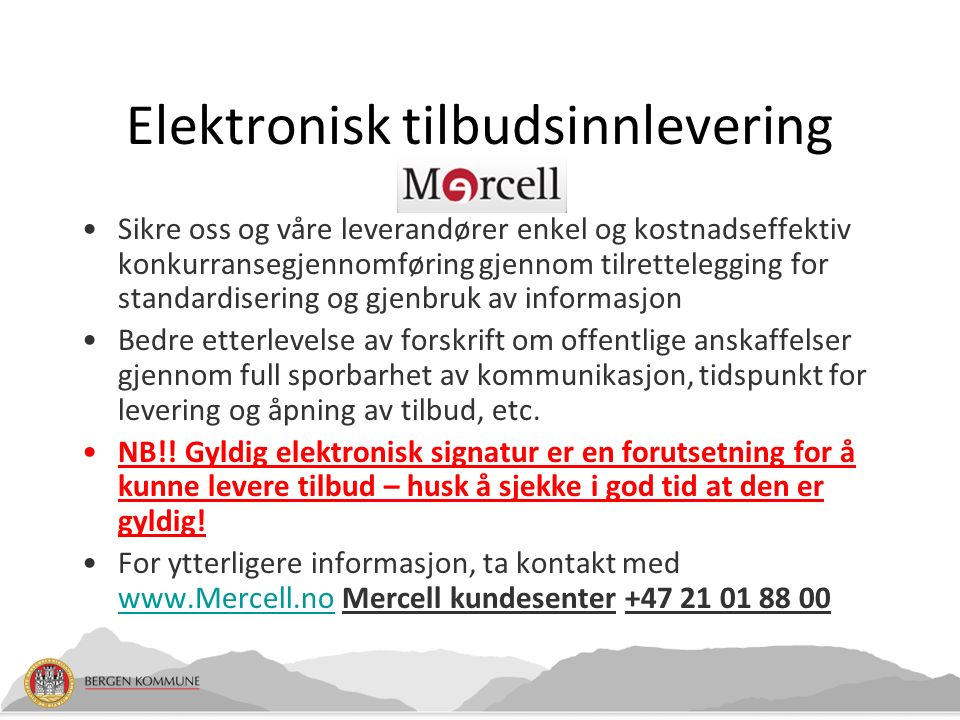 Elektronisk tilbudsinnlevering Sikre oss og våre leverandører enkel og kostnadseffektiv konkurransegjennomføring gjennom tilrettelegging for standardi