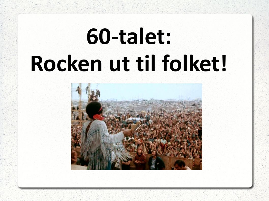 60-talet: Rocken ut til folket!