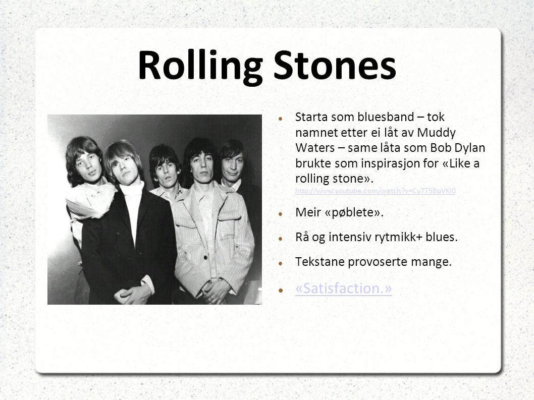 Rolling Stones Starta som bluesband – tok namnet etter ei låt av Muddy Waters – same låta som Bob Dylan brukte som inspirasjon for «Like a rolling stone».