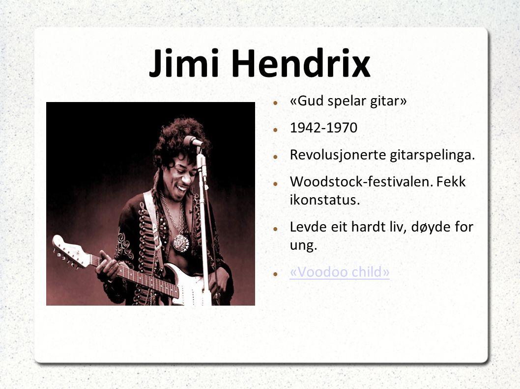 Jimi Hendrix «Gud spelar gitar» 1942-1970 Revolusjonerte gitarspelinga.