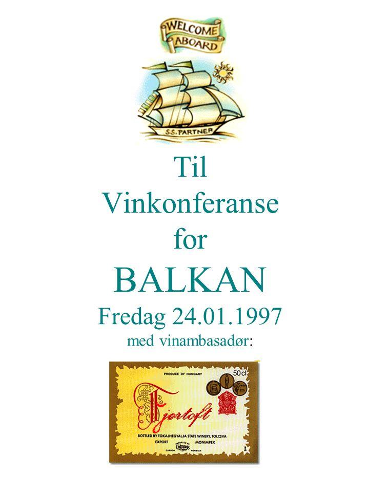Til Vinkonferanse for BALKAN Fredag 24.01.1997 med vinambasadør: