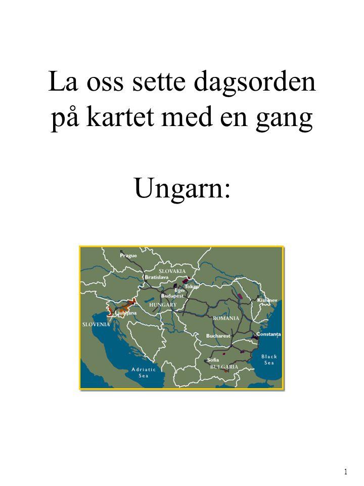 La oss sette dagsorden på kartet med en gang Ungarn: 1