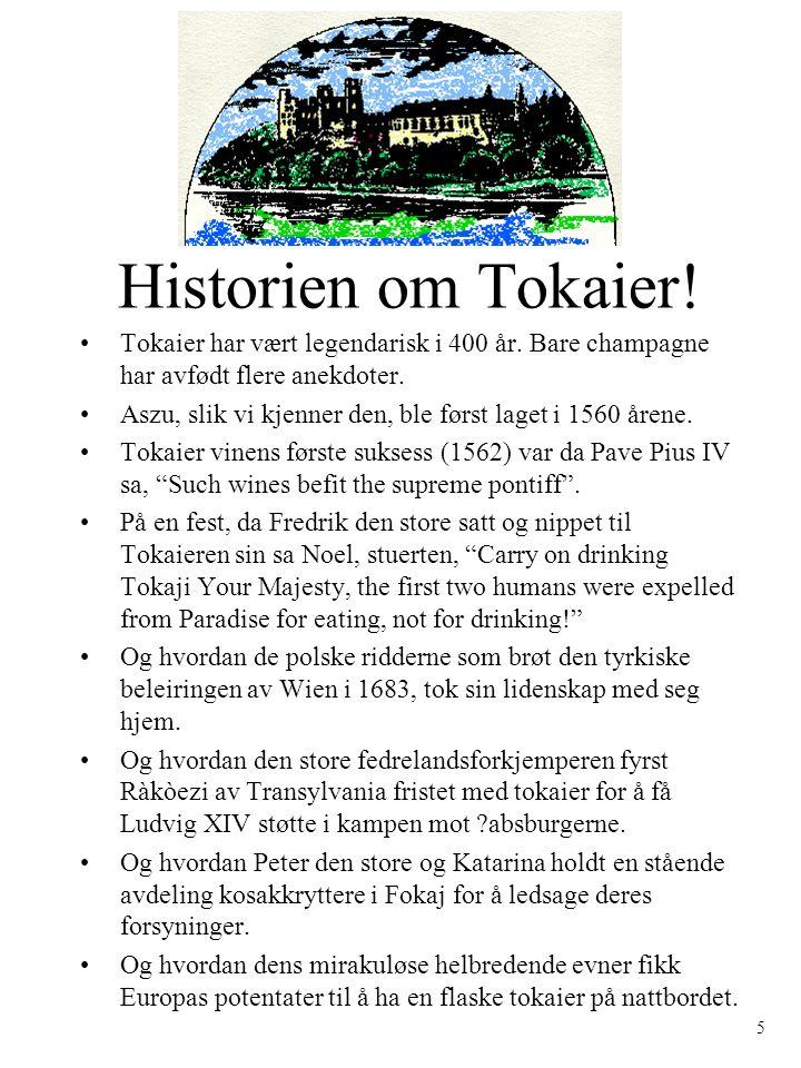 Historien om Tokaier! Tokaier har vært legendarisk i 400 år. Bare champagne har avfødt flere anekdoter. Aszu, slik vi kjenner den, ble først laget i 1