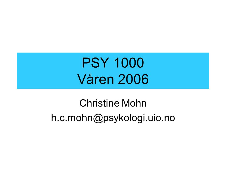 PSY 1000 Våren 2006 Christine Mohn h.c.mohn@psykologi.uio.no