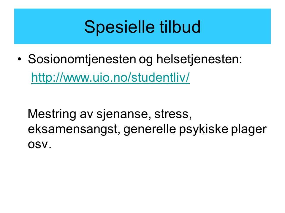 Spesielle tilbud Sosionomtjenesten og helsetjenesten: http://www.uio.no/studentliv/ Mestring av sjenanse, stress, eksamensangst, generelle psykiske plager osv.