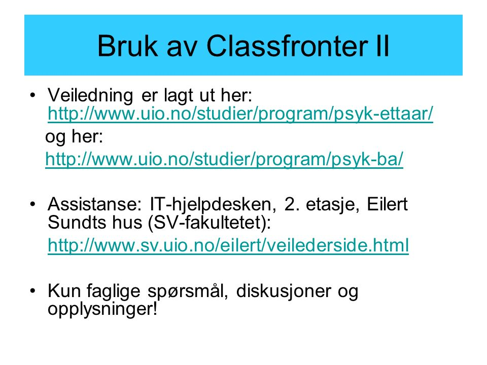 Bruk av Classfronter II Veiledning er lagt ut her: http://www.uio.no/studier/program/psyk-ettaar/ http://www.uio.no/studier/program/psyk-ettaar/ og her: http://www.uio.no/studier/program/psyk-ba/ Assistanse: IT-hjelpdesken, 2.