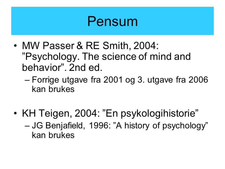 Pensum MW Passer & RE Smith, 2004: Psychology. The science of mind and behavior .