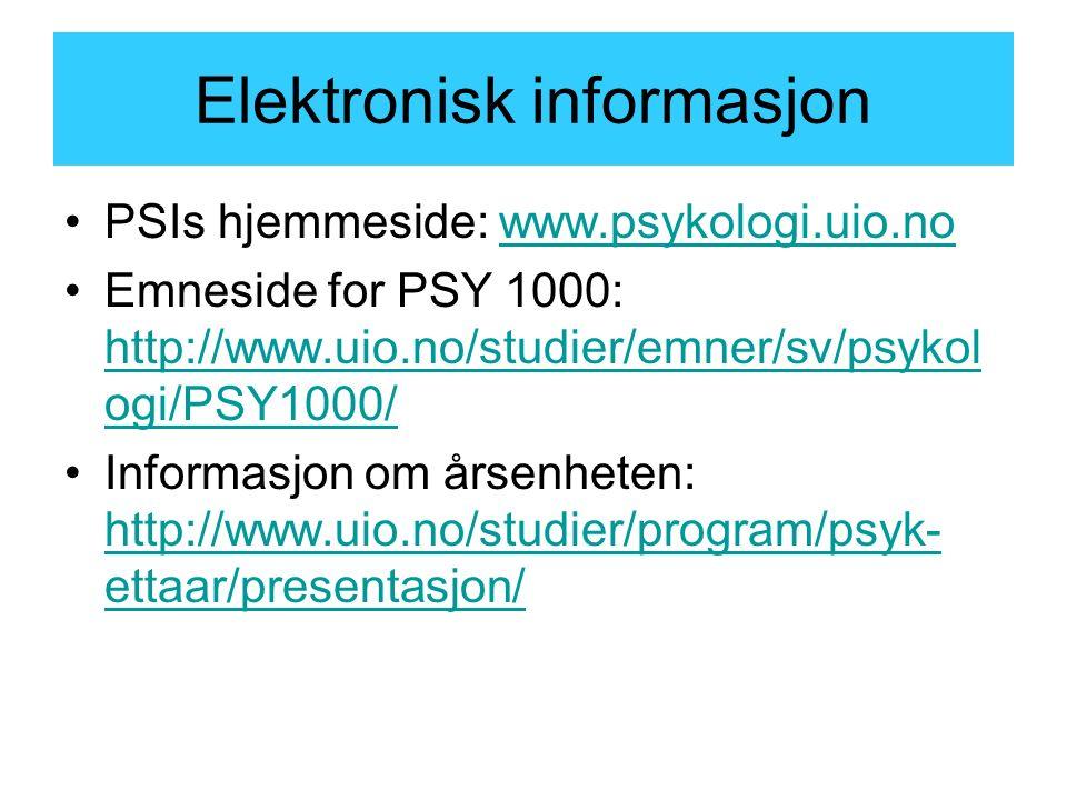 Elektronisk informasjon PSIs hjemmeside: www.psykologi.uio.nowww.psykologi.uio.no Emneside for PSY 1000: http://www.uio.no/studier/emner/sv/psykol ogi/PSY1000/ http://www.uio.no/studier/emner/sv/psykol ogi/PSY1000/ Informasjon om årsenheten: http://www.uio.no/studier/program/psyk- ettaar/presentasjon/ http://www.uio.no/studier/program/psyk- ettaar/presentasjon/
