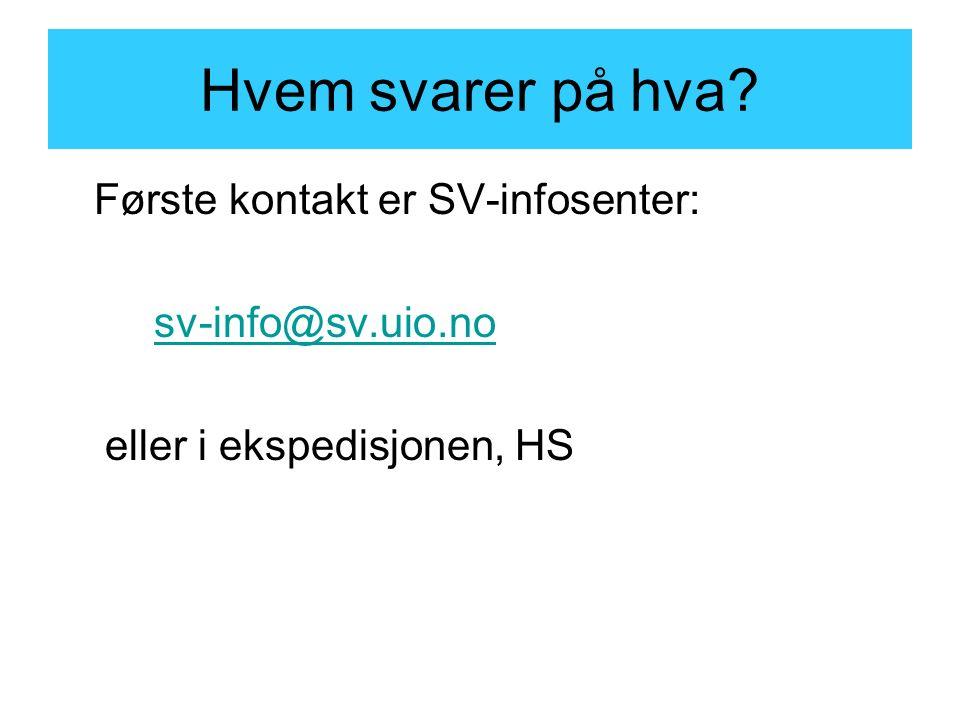 Hvem svarer på hva Første kontakt er SV-infosenter: sv-info@sv.uio.no eller i ekspedisjonen, HS