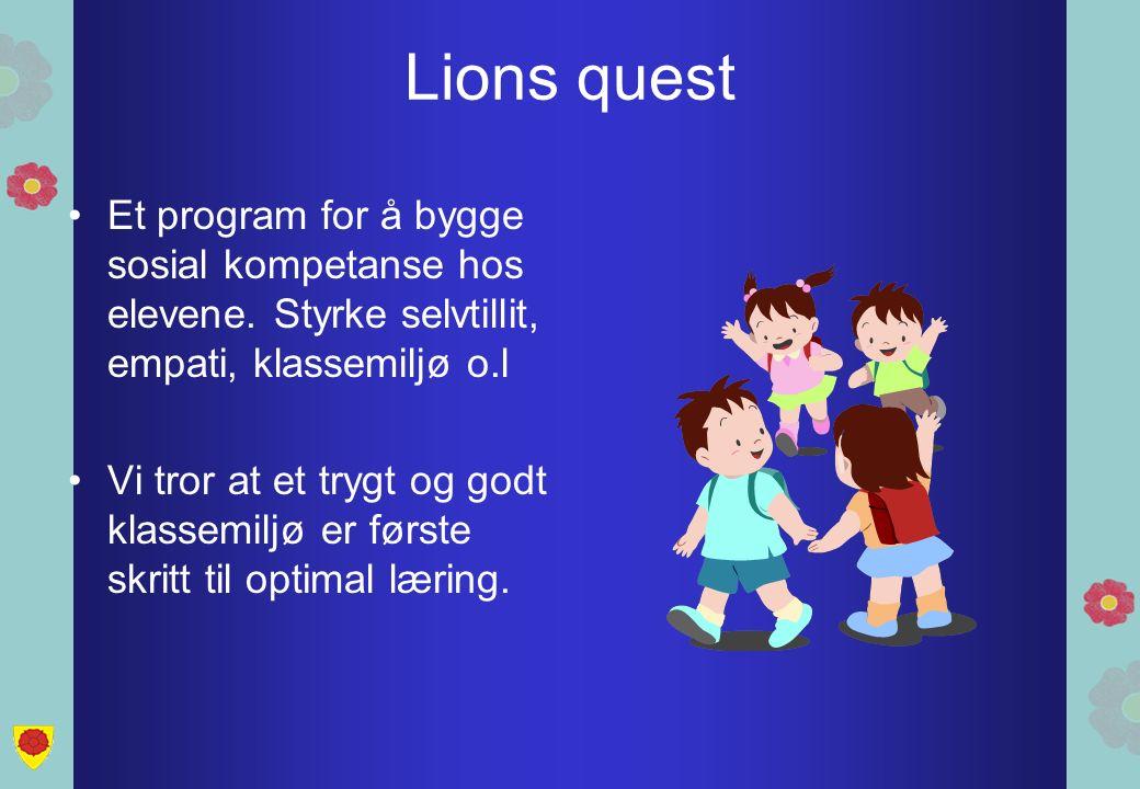 Lions quest Et program for å bygge sosial kompetanse hos elevene. Styrke selvtillit, empati, klassemiljø o.l Vi tror at et trygt og godt klassemiljø e