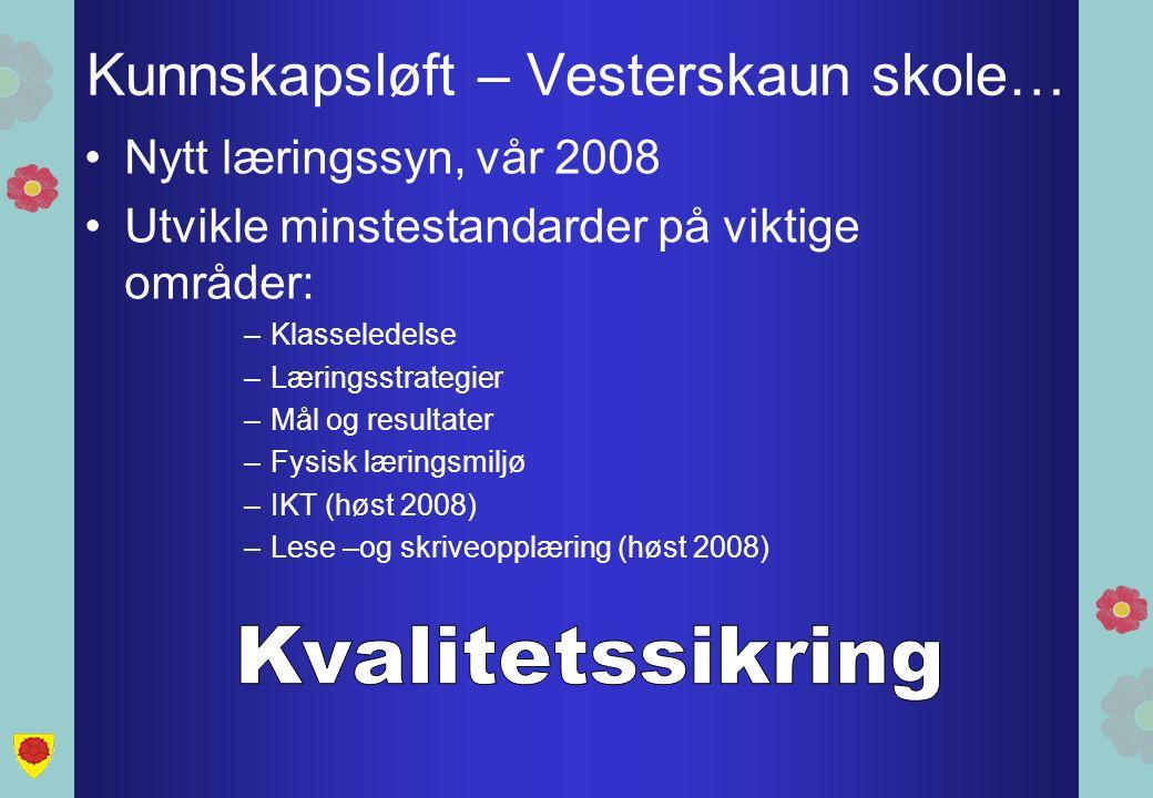 Kunnskapsløft – Vesterskaun skole… Nytt læringssyn, vår 2008 Utvikle minstestandarder på viktige områder: –Klasseledelse –Læringsstrategier –Mål og resultater –Fysisk læringsmiljø –IKT (høst 2008) –Lese –og skriveopplæring (høst 2008)