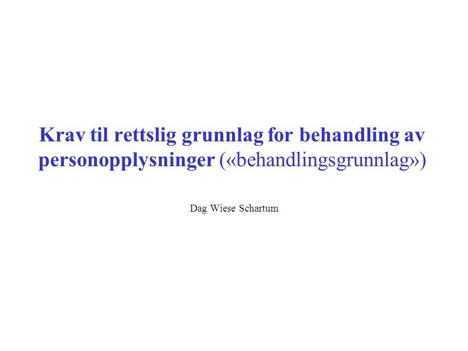 Krav til rettslig grunnlag for behandling av personopplysninger («behandlingsgrunnlag») Dag Wiese Schartum