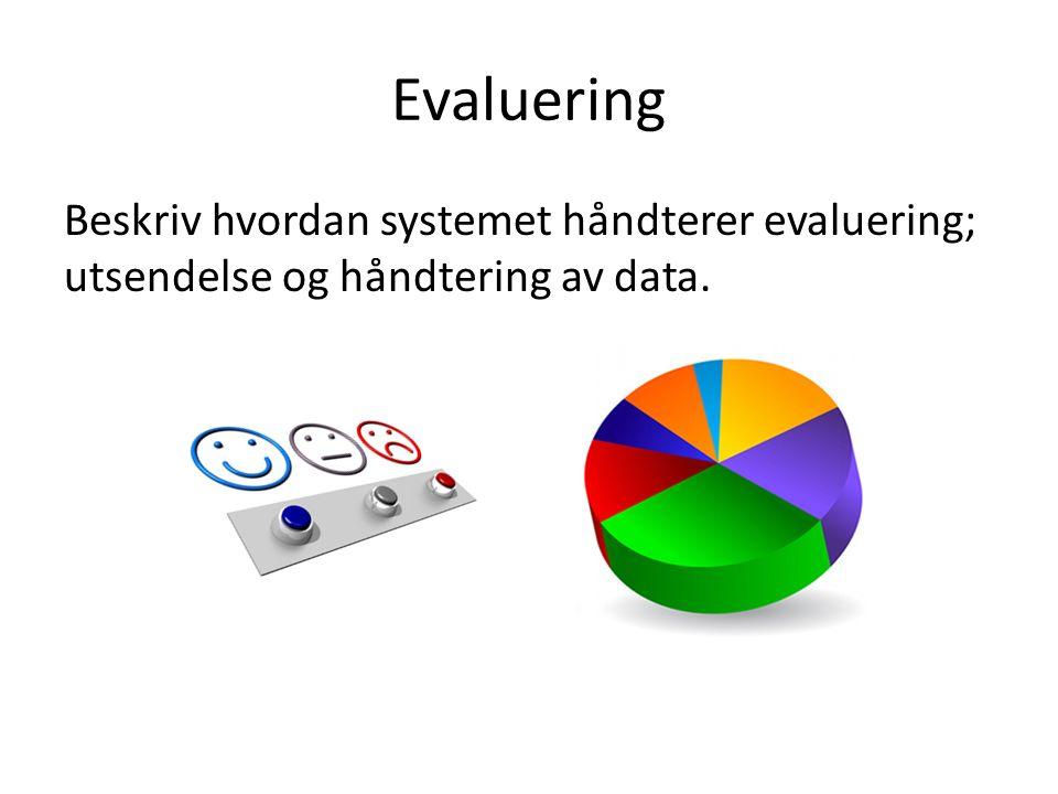Evaluering Beskriv hvordan systemet håndterer evaluering; utsendelse og håndtering av data.