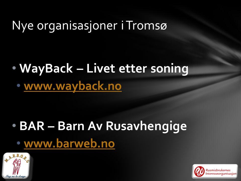 WayBack – Livet etter soning www.wayback.no BAR – Barn Av Rusavhengige www.barweb.no Nye organisasjoner i Tromsø