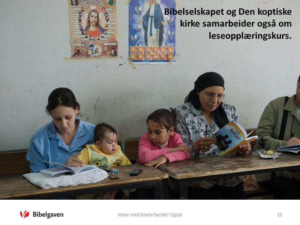 Møte med bibelarbeidet i Egypt10 Bibelselskapet og Den koptiske kirke samarbeider også om leseopplæringskurs.