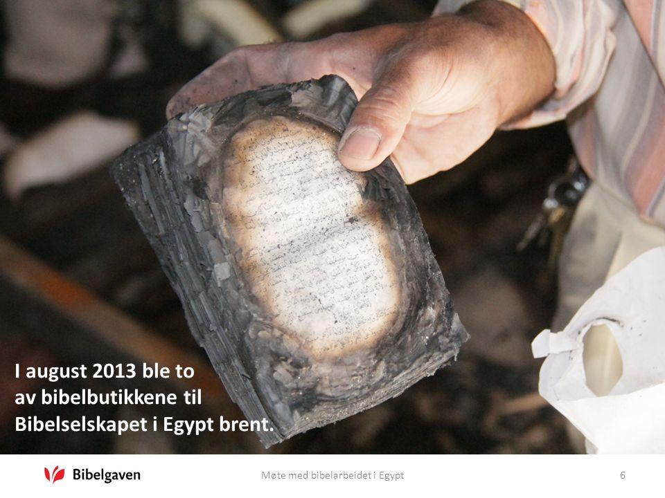 Møte med bibelarbeidet i Egypt6 I august 2013 ble to av bibelbutikkene til Bibelselskapet i Egypt brent.