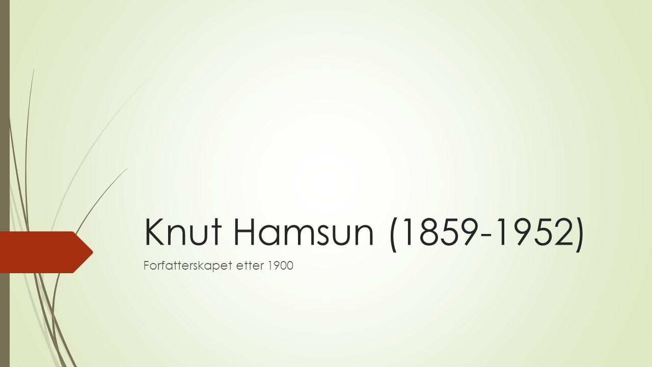 Knut Hamsun (1859-1952) Forfatterskapet etter 1900
