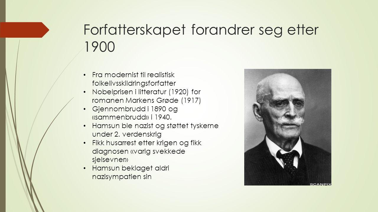 Forfatterskapet forandrer seg etter 1900 Fra modernist til realistisk folkelivsskildringsforfatter Nobelprisen i litteratur (1920) for romanen Markens Grøde (1917) Gjennombrudd i 1890 og «sammenbrudd» i 1940.