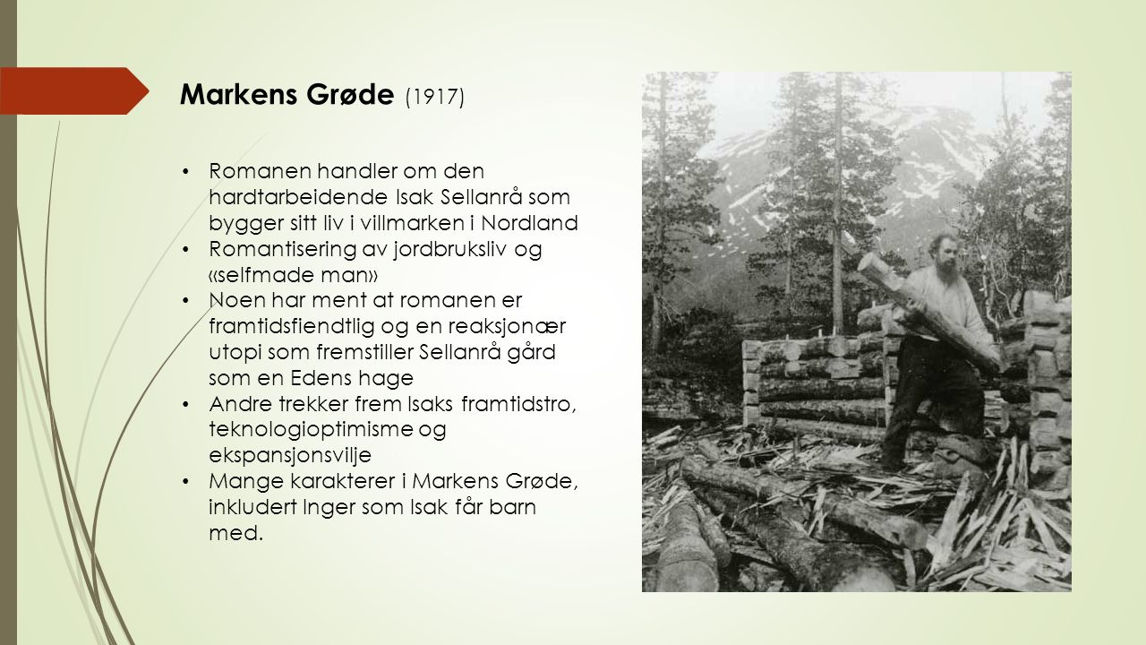 Markens Grøde (1917) Romanen handler om den hardtarbeidende Isak Sellanrå som bygger sitt liv i villmarken i Nordland Romantisering av jordbruksliv og