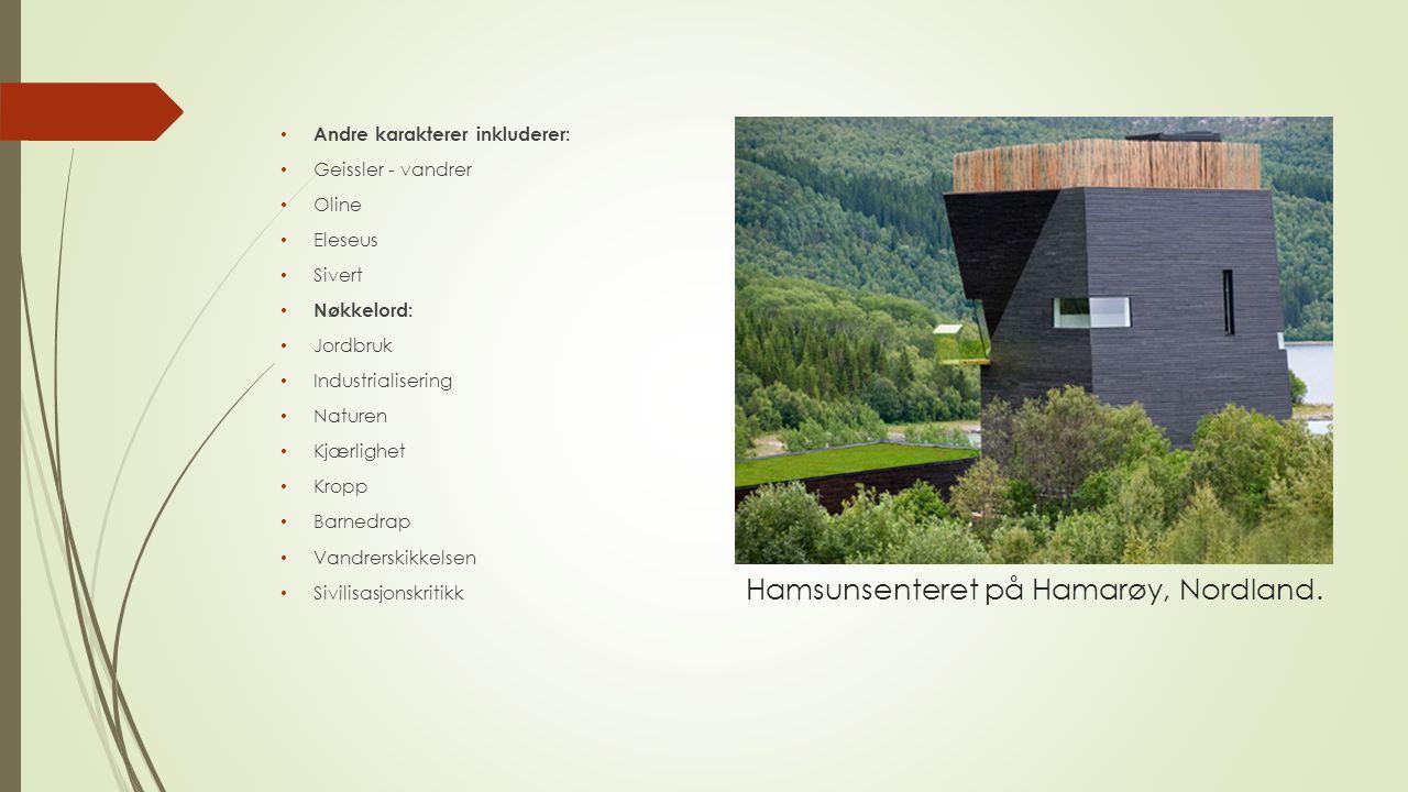 Hamsunsenteret på Hamarøy, Nordland. Andre karakterer inkluderer: Geissler - vandrer Oline Eleseus Sivert Nøkkelord: Jordbruk Industrialisering Nature
