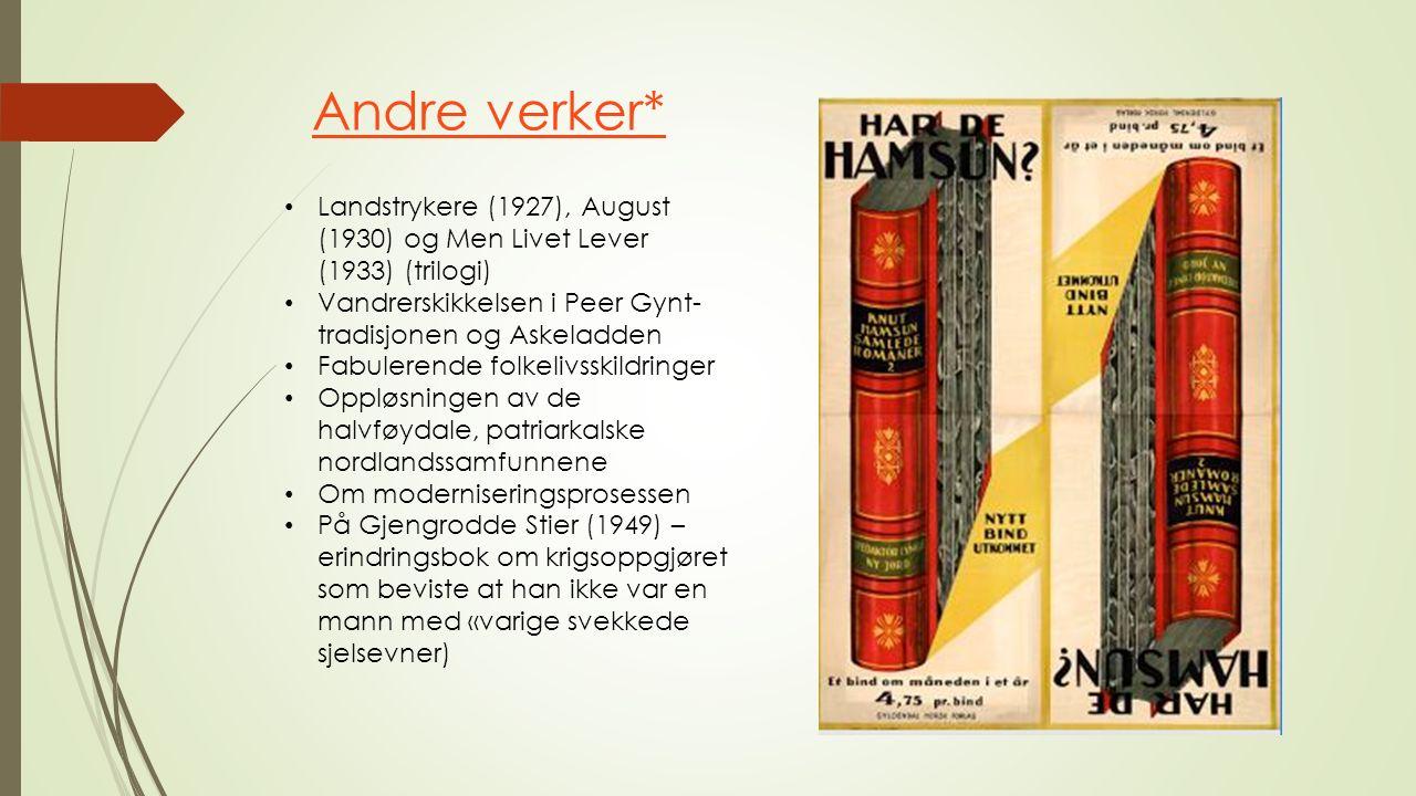 Andre verker* Landstrykere (1927), August (1930) og Men Livet Lever (1933) (trilogi) Vandrerskikkelsen i Peer Gynt- tradisjonen og Askeladden Fabulerende folkelivsskildringer Oppløsningen av de halvføydale, patriarkalske nordlandssamfunnene Om moderniseringsprosessen På Gjengrodde Stier (1949) – erindringsbok om krigsoppgjøret som beviste at han ikke var en mann med «varige svekkede sjelsevner)