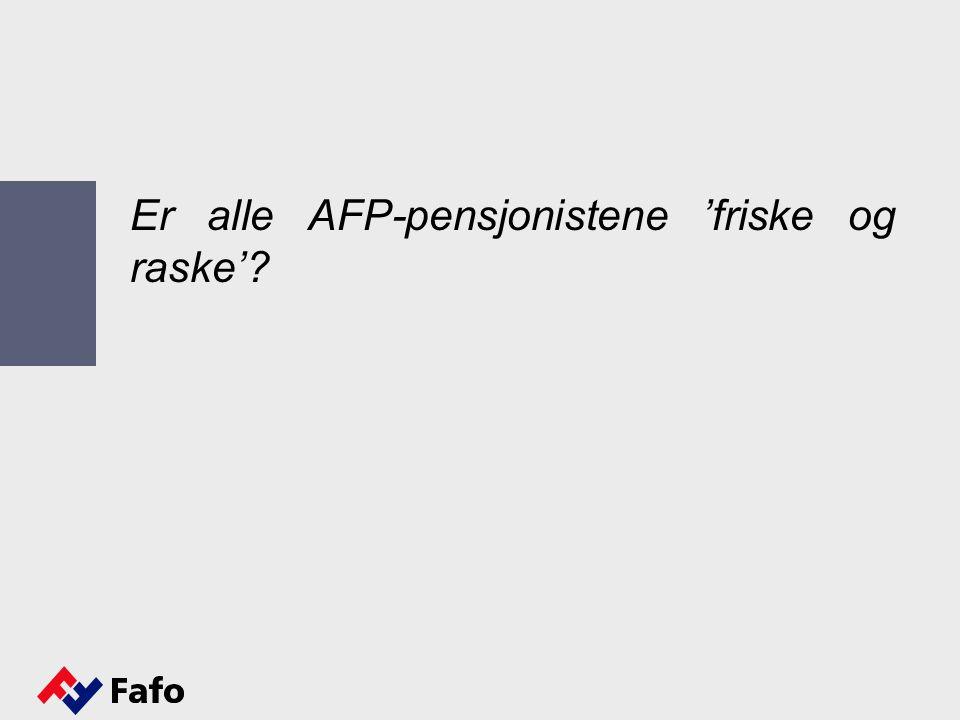 Er alle AFP-pensjonistene 'friske og raske'