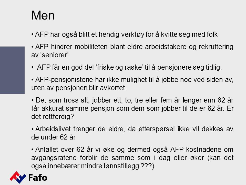 AFP har også blitt et hendig verktøy for å kvitte seg med folk AFP hindrer mobiliteten blant eldre arbeidstakere og rekruttering av 'seniorer' AFP får en god del 'friske og raske' til å pensjonere seg tidlig.