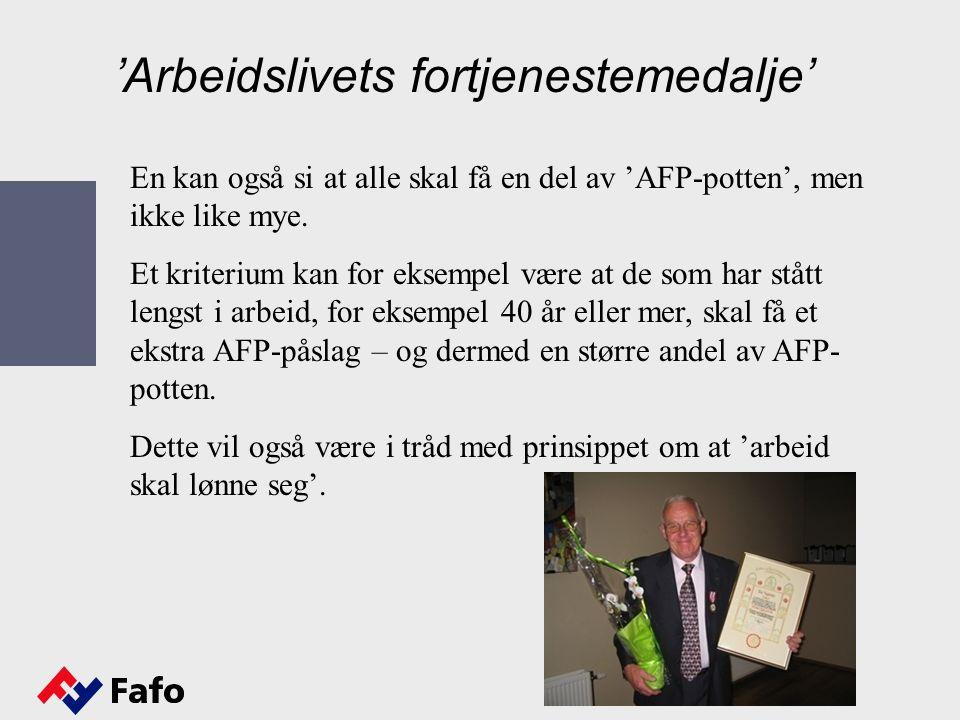 'Arbeidslivets fortjenestemedalje' En kan også si at alle skal få en del av 'AFP-potten', men ikke like mye.